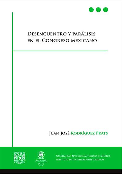 Desencuentro y parálisis en el Congreso mexicano 1a. reimp.