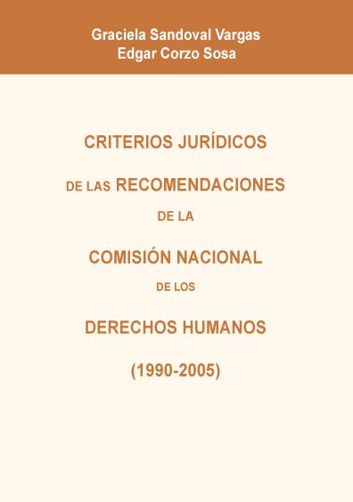 Criterios jurídicos de las recomendaciones de la Comisión Nacional de los Derechos Humanos (1990-2005) (primera versión sólo en formato electrónico)