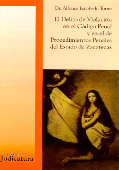 El delito de violación en el Código Penal y en el de Procedimientos Penales del Estado de Zacatecas