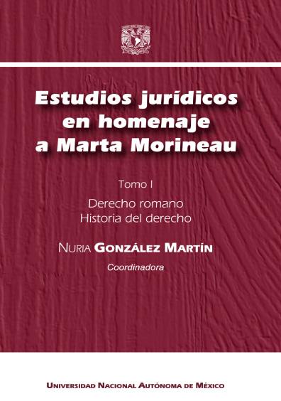 Estudios jurídicos en homenaje a Marta Morineau, t. I: Derecho romano. Historia del derecho