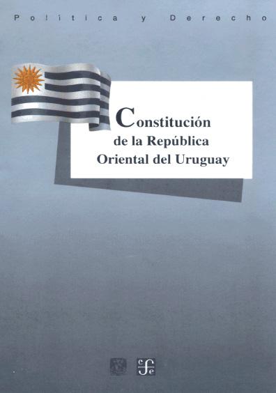 Constitución de la República Oriental del Uruguay. Colección Las Constituciones latinoamericanas