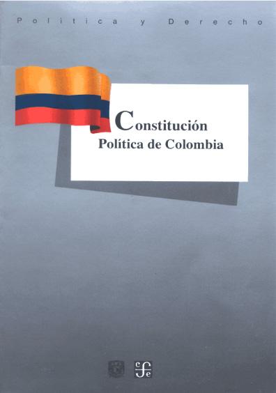 Constitución Política de Colombia. Colección Las Constituciones latinoamericanas
