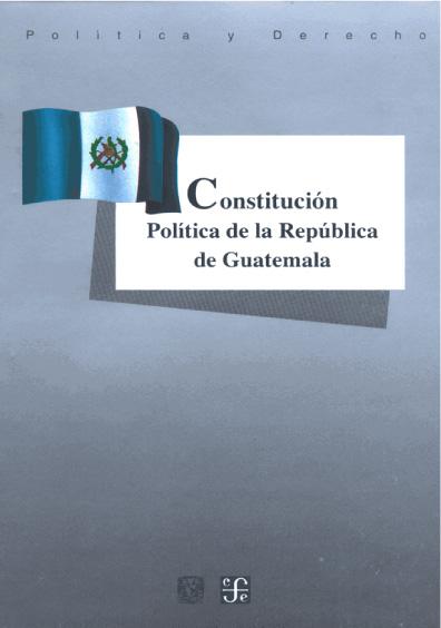 Constitución Política de la República de Guatemala. Colección Las Constituciones latinoamericanas