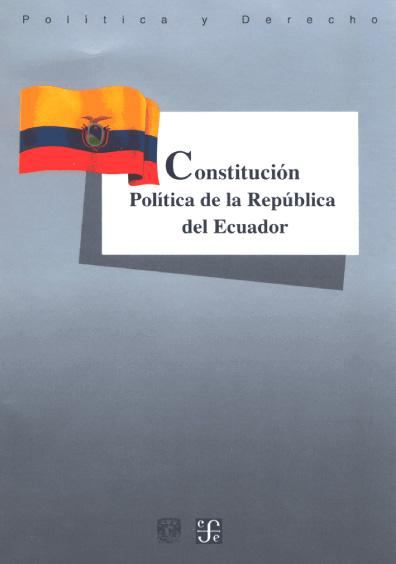 Constitución Política de la República del Ecuador. Colección Las Constituciones latinoamericanas