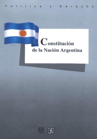Constitución de la Nación Argentina. Colección Las Constituciones latinoamericanas