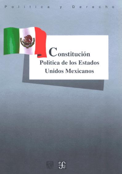 Constitución Política de los Estados Unidos Mexicanos. Colección Las Constituciones latinoamericanas