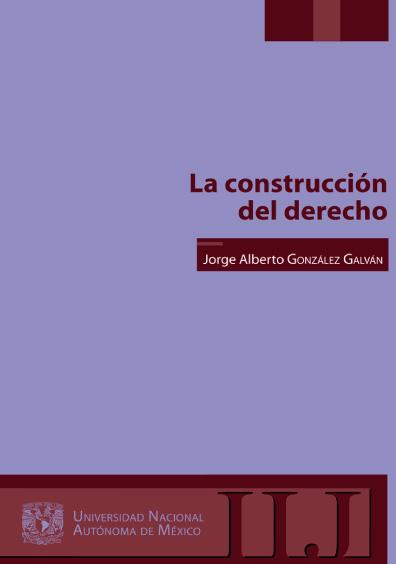 La construcción del derecho, 2a. ed., 1a. reimp.