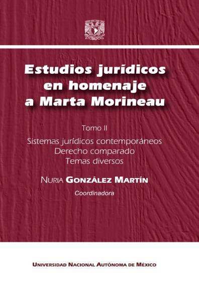 Estudios jurídicos en homenaje a Marta Morineau, t. II: Sistemas jurídicos contemporáneos. Derecho comparado. Temas diversos