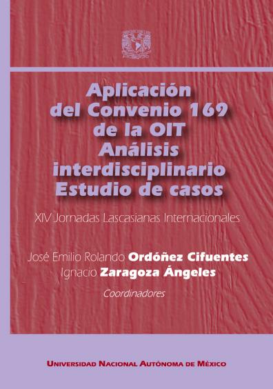 Aplicación del Convenio 169 de la OIT. Análisis interdisciplinario. XIV Jornadas Lascasianas Internacionales