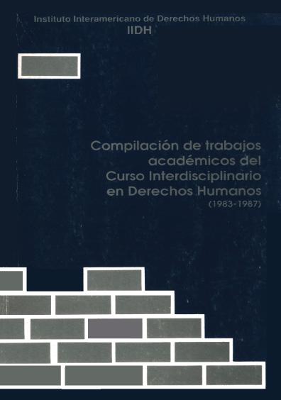 Compilación de trabajos académicos del curso interdisciplinario en derechos humanos (1983-1987)