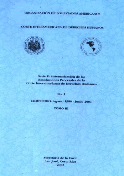 Resoluciones procesales de la Corte Interamericana de Derechos Humanos. Compendio: agosto 1986-junio 2001, t. III