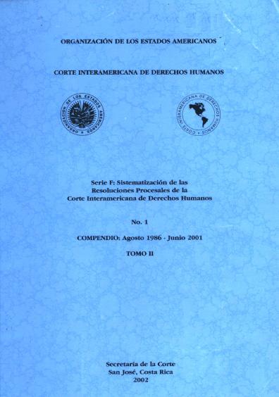 Resoluciones procesales de la Corte Interamericana de Derechos Humanos, núm. 1. Compendio: agosto 1986-junio 2001, t. II