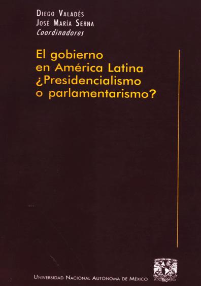 El gobierno en América Latina ¿presidencialismo o parlamentarismo?