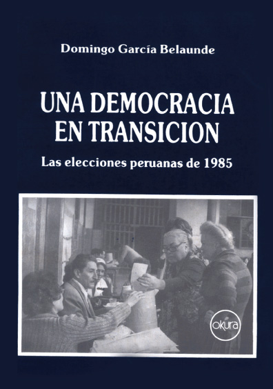 Una democracia en transición. Las elecciones peruanas de 1985