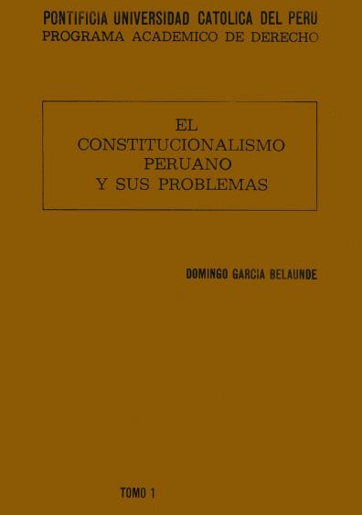 El constitucionalismo peruano y sus problemas, t. I