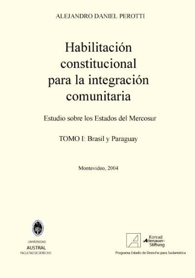 Habilitación constitucional para la integración comunitaria, t. I, Estudios sobre los Estados del Mercosur