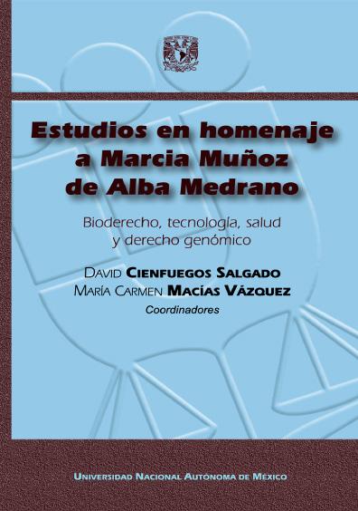 Estudios en homenaje a Marcia Muñoz de Alba Medrano. Bioderecho, tecnología, salud y derecho genómico