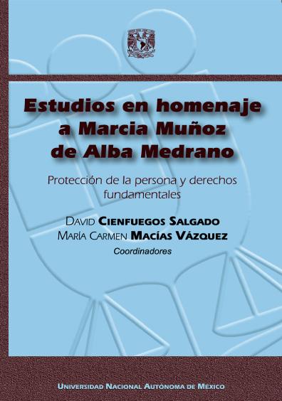 Estudios en homenaje a Marcia Muñoz de Alba Medrano. Protección de la persona y derechos fundamentales