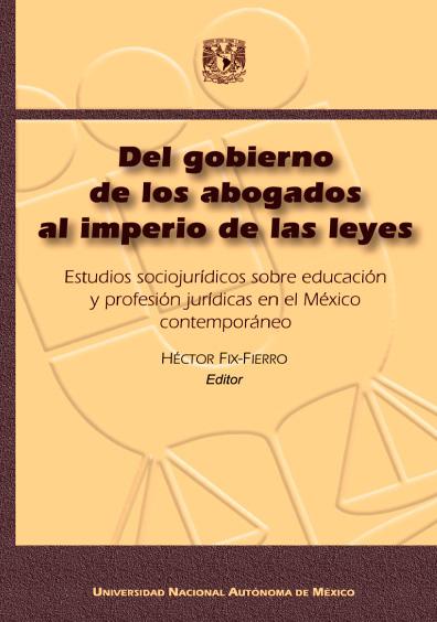 Del gobierno de los abogados al imperio de las leyes. Estudios sociojurídicos sobre educación y profesión jurídicas en el México contemporáneo