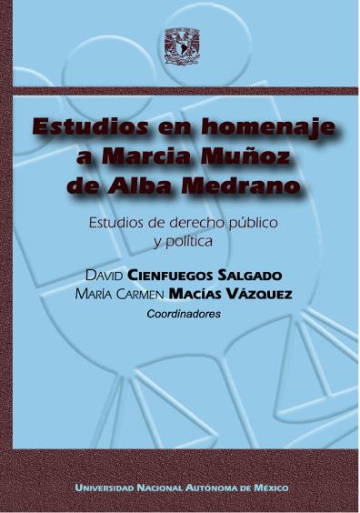 Estudios en homenaje a Marcia Muñoz de Alba Medrano. Estudios de derecho público y política