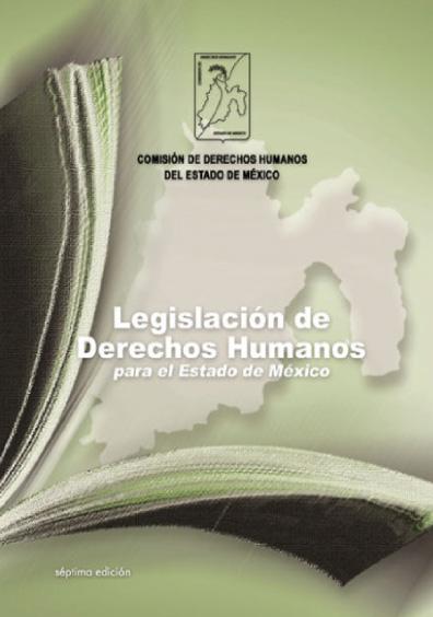 Legislación de los derechos humanos para el Estado de México, 7a. ed.