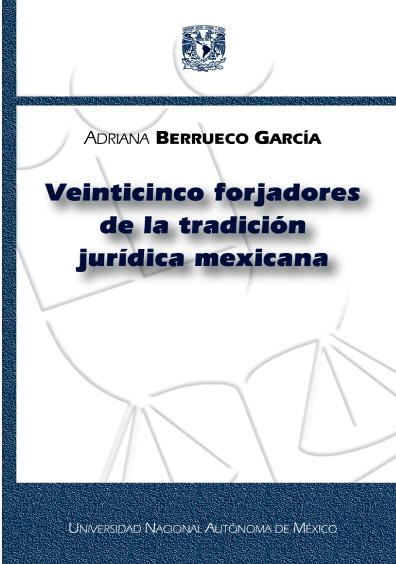 Veinticinco forjadores de la tradición jurídica mexicana