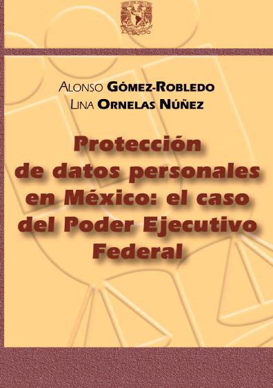 Protección de datos personales en México: el caso del Poder Ejecutivo Federal