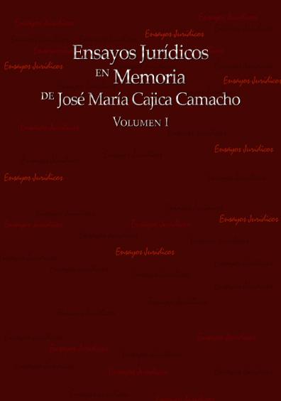 Ensayos jurídicos en memoria de José María Cajica Camacho, volumen I