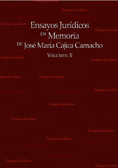 Ensayos jurídicos en memoria de José María Cajica Camacho, volumen II