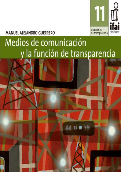 Cuadernos de Transparencia 11. Medios de comunicación y la función de transparencia