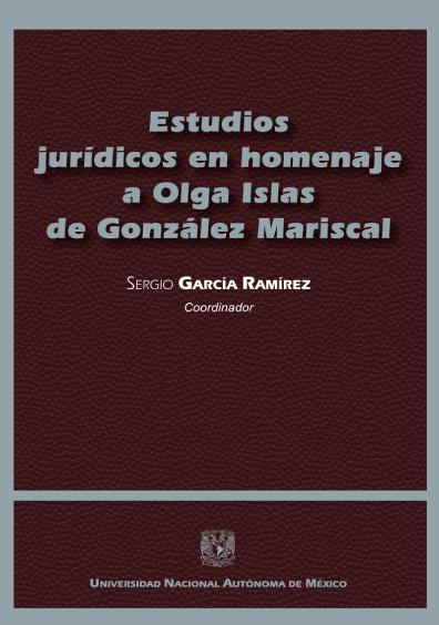 Estudios jurídicos en homenaje a Olga Islas de González Mariscal, tomo I