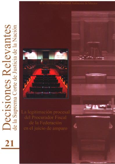 Decisiones relevantes de la Suprema Corte de Justicia de la Nación, núm. 21. La legitimación procesal del procurador fiscal de la Federación en el juicio de amparo
