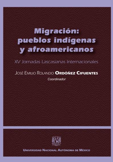 Migración: pueblos indígenas y afroamericanos. XV Jornadas Lascasianas Internacionales