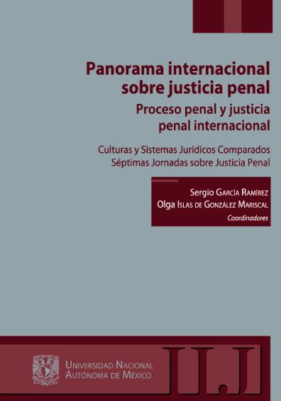 Panorama internacional sobre justicia penal. Proceso penal y justicia penal internacional. Culturas y Sistemas Jurídicos Comparados