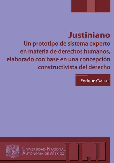 Justiniano. Un prototipo de sistema experto en materia de derechos humanos, elaborado con base en una concepción constructivista del derecho