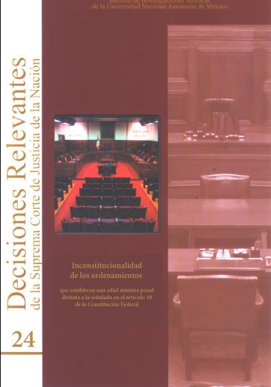Decisiones relevantes de la Suprema Corte de Justicia de la Nación, núm. 24. Inconstitucionalidad de los ordenamientos que establecen una edad mínima penal distinta a la señalada en el artículo 18 de la Constitución federal