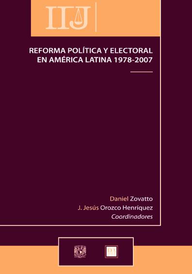 Reforma política y electoral en América Latina 1978-2007, 1a. reimp.
