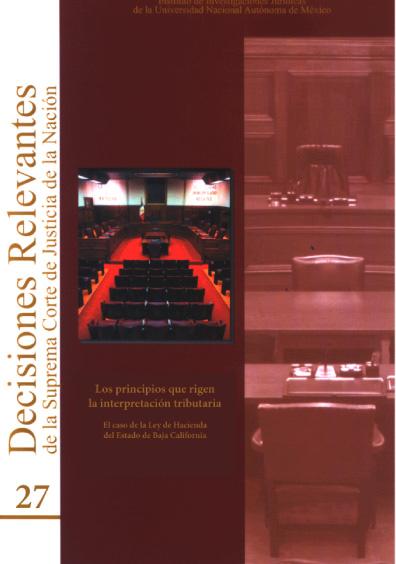 Decisiones relevantes de la Suprema Corte de Justicia de la Nación, núm. 27, Los principios que rigen la interpretación tributaria. El caso de la Ley de Hacienda del estado de Baja California