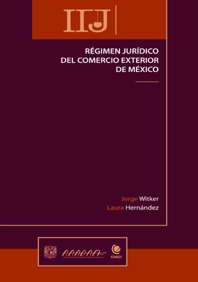 Régimen jurídico del comercio exterior de México, 3a. ed.