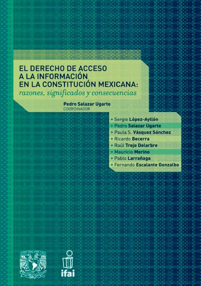 El derecho de acceso a la información en la Constitución mexicana: razones, significados y consecuencias, 1a. reimp.