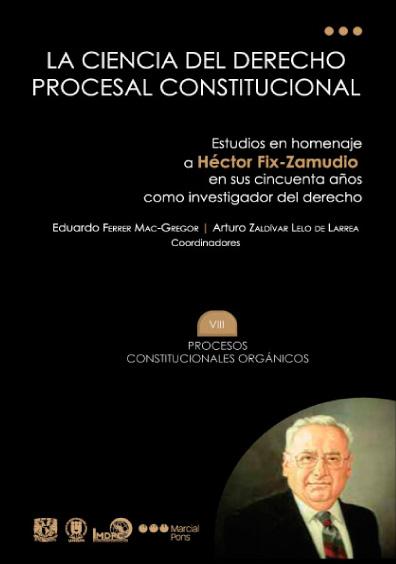 La ciencia del derecho procesal constitucional. Estudios en homenaje a Héctor Fix-Zamudio en sus cincuenta años como investigador del derecho, t. VIII, Procesos constitucionales orgánicos