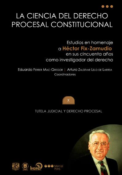 La ciencia del derecho procesal constitucional. Estudios en homenaje a Héctor Fix-Zamudio en sus cincuenta años como investigador del derecho, t. X, Tutela judicial y derecho procesal