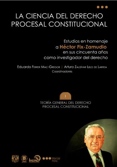 La ciencia del derecho procesal constitucional. Estudios en homenaje a Héctor Fix-Zamudio en sus cincuenta años como investigador del derecho, t. I, Teoría general del derecho procesal constitucional