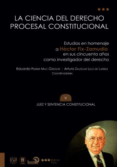 La ciencia del derecho procesal constitucional. Estudios en homenaje a Héctor Fix-Zamudio en sus cincuenta años como investigador del derecho, t. V. Juez y sentencia constitucional