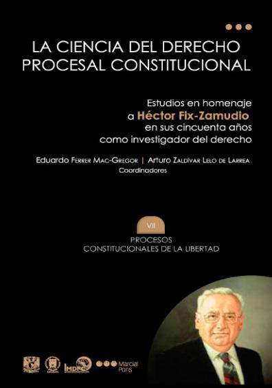 La ciencia del derecho procesal constitucional. Estudios en homenaje a Héctor Fix-Zamudio en sus cincuenta años como investigador del derecho, t. VII, Procesos constitucionales de libertad