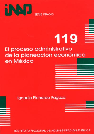 Praxis 119. El proceso administrativo de la planeación económica en México
