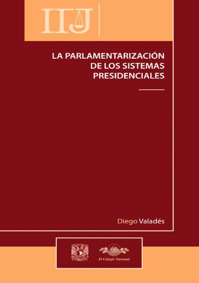 La parlamentarización de los sistemas presidenciales, 2a. ed.