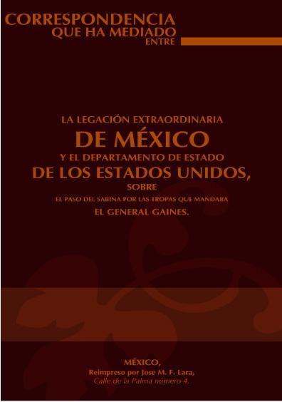 Correspondencia que ha mediado entre la legación extraordinaria de México y el departamento de Estado de los Estados Unidos, sobre el paso del Sabina por las tropas que manadaba el general Gaines