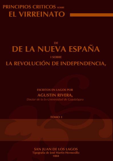 Principios críticos sobre el virreinato de la Nueva España i sobre la revolución de Independencia, tomo I