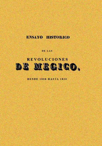Ensayo histórico de las revoluciones de Megico. Desde 1808 hasta 1830, tomo primero